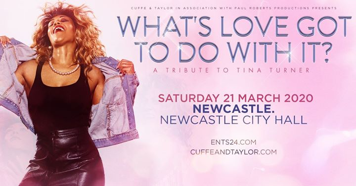 What's Love Got To Do With It? – Newcastle