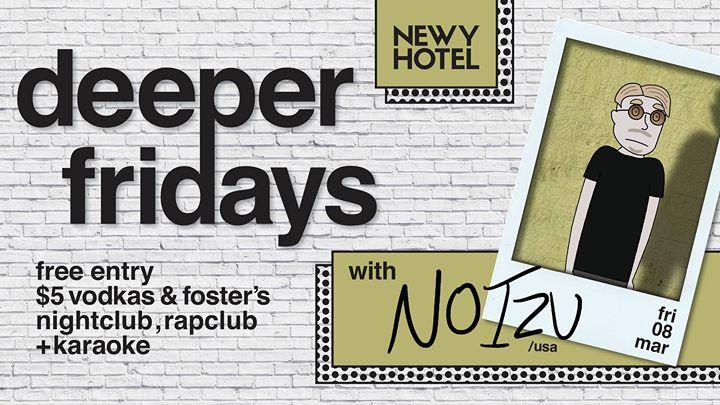 NOIZU (Owsla - USA) // Deeper Fridays // The Newy | The