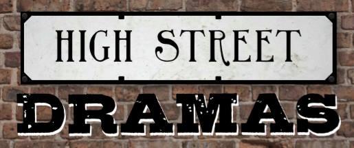 High Street Dramas