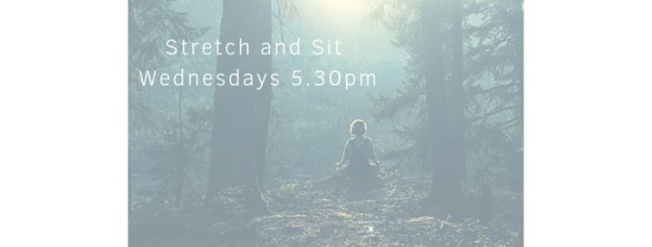 Stretch and Sit – Stretching and Meditation Wednesdays 5.30pm