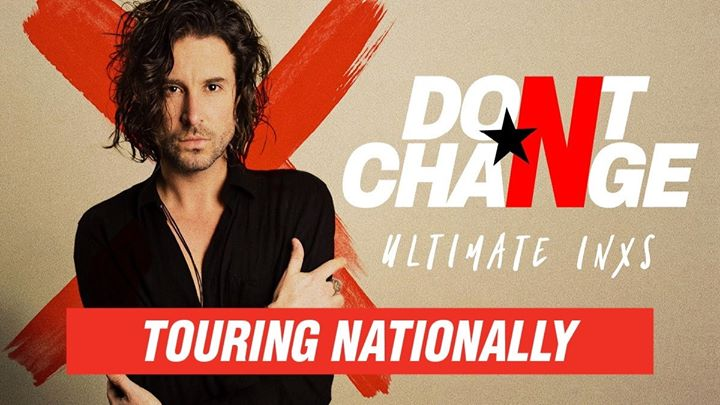 Don't Change – Ultimate INXS | Lizotte's, Newcastle NSW