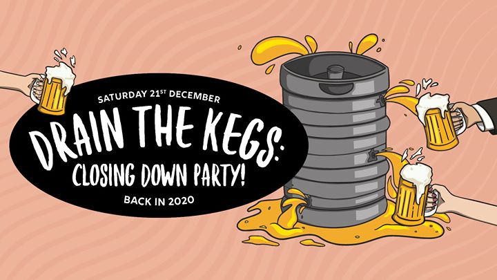 Drain the Kegs: Closing Down Party!