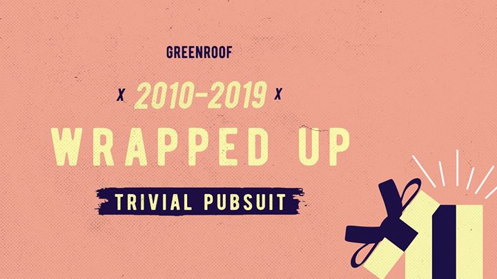 2010-2019 Wrapped Up • Trivia at The Greenroof