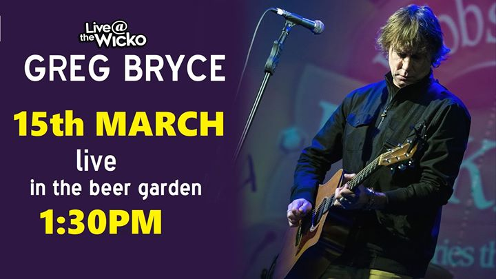 GREG BRYCE – 15th March live at the Wicko