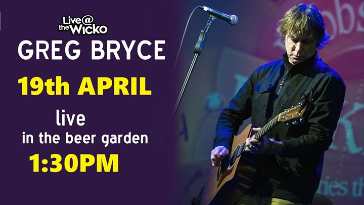 Greg Bryce – 19th April live at the Wicko