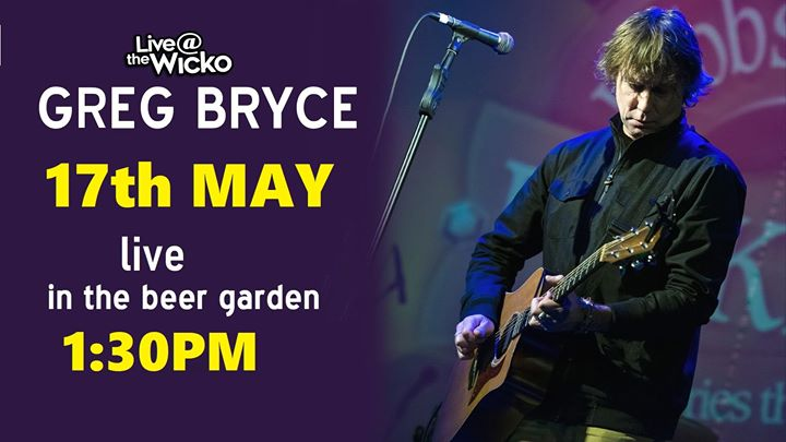 Greg Bryce – 17th May live at the Wicko