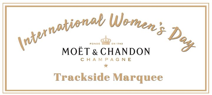 International Womens Day MOËT & Chandon Trackside Marquee