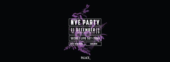 Palace NYE (Secret Live set TBA) + Ross Wehlburg and Soul Wun