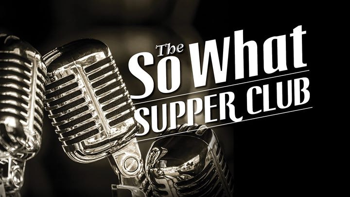 The So What Supper Club