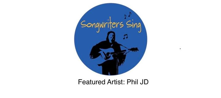 Songwriters Sing with feature artist Phil JD