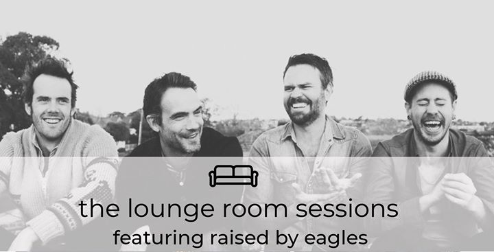 Raised by Eagles – The Lounge Room Sessions