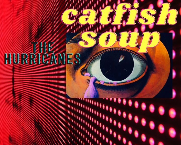The Hurricanes + Catfish Soup