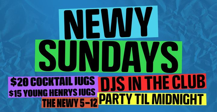 Newy Sundays at The Newy ~ Party Til Midnight