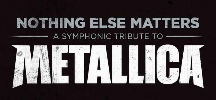 NOTHING ELSE MATTERS: A Symphonic Tribute to Metallica